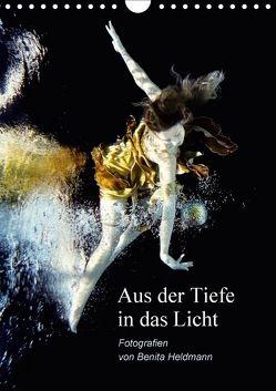 Aus der Tiefe in das Licht (Wandkalender 2018 DIN A4 hoch) von Heldmann,  Benita