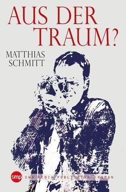 Aus der Traum? von Schmitt,  Matthias