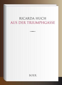 Aus der Triumphgasse von Huch,  Ricarda