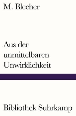 Aus der unmittelbaren Unwirklichkeit von Blecher,  M., Mueller,  Herta, Wichner,  Ernest