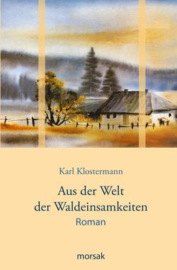 Aus der Welt der Waldeinsamkeiten von Friedl,  Stefanie, Klostermann,  Karl