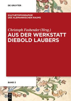 Aus der Werkstatt Diebold Laubers von Fasbender,  Christoph, Kanz,  Claudia, Winterer,  Christoph