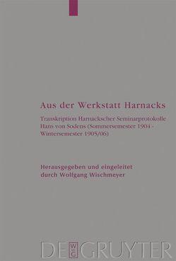 Aus der Werkstatt Harnacks von Harnack,  Adolf von, Wischmeyer,  Wolfgang