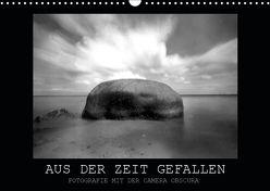 Aus der Zeit gefallen – Fotografie mit der Camera Obscura (Wandkalender 2019 DIN A3 quer) von Haupthoff,  Manfred