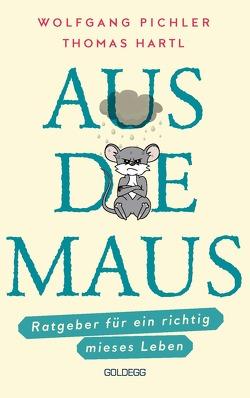 Aus die Maus – Ratgeber für ein richtig mieses Leben von Hartl,  Thomas, Pichler,  Wolfgang