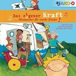 Aus eigener Kraft … Mutmacher für starke Kinder! von Fischer,  Ulrike, Grube,  Petra, Klemm,  Thomas, pehnert&hoffmann GbR