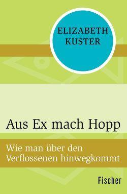 Aus Ex mach Hopp von Bartoszko,  Alexandra, Kuster,  Elizabeth
