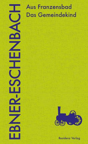 Aus Franzensbad Das Gemeindekind von Ebner-Eschenbach,  Marie von, Polt-Heinzel,  Evelyne, Strigl,  Daniela, Tanzer,  Ulrike