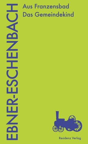 Aus Franzensbad. Das Gemeindekind von Polt-Heinzl,  Evelyn, Strigl,  Daniela, Tanzer,  Ulrike, von Ebner-Eschenbach,  Marie