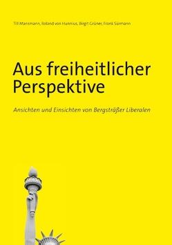 Aus freiheitlicher Perspektive von Grüner,  Birgit, Mansmann,  Till, Sürmann,  Frank, von Hunnius,  Roland