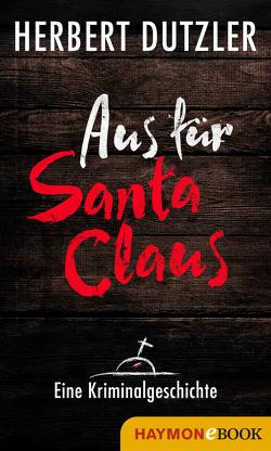 Aus für Santa Claus. Eine Kriminalgeschichte von Dutzler,  Herbert
