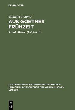 Aus Goethes Frühzeit von Minor,  Jacob, Posner,  Max, Scherer,  Wilhelm, Schmidt,  Erich
