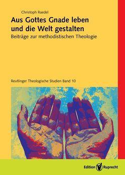 Aus Gottes Gnade leben und die Welt gestalten von Raedel,  Christoph