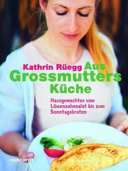 Aus Grossmutters Küche von Baumann,  Uwe, Rüegg,  Kathrin
