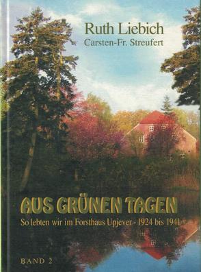 Aus grünen Tagen Band II von Liebich,  Ruth, Streufert,  Carsten F