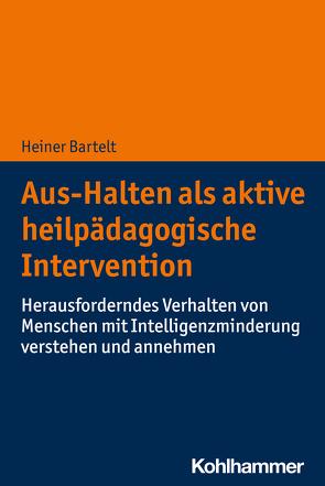 Aus-Halten als aktive heilpädagogische Intervention von Bartelt,  Heiner