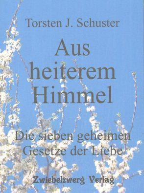 Aus heiterem Himmel -Die sieben geheimen Gesetze der Liebe von Schuster,  Torsten J.