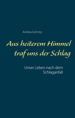 Aus heiterem Himmel traf uns der Schlag von Schmitz,  Andrea