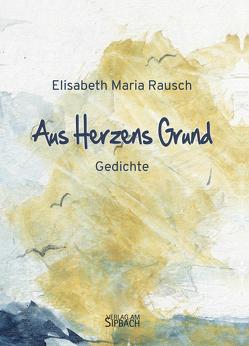 AUS HERZENS GRUND von Rausch,  Elisabeth Maria