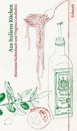 Aus Italiens Küchen von Cerabolini,  Virginia, Kaltenbach,  Marianne, Meier,  Lorenz