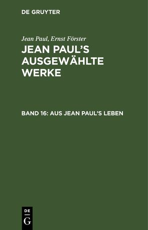 Aus Jean Paul's Leben von Foerster,  Ernst, Paul,  Jean