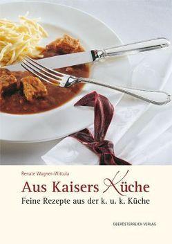 Aus Kaisers Küche von Wagner-Wittula,  Renate