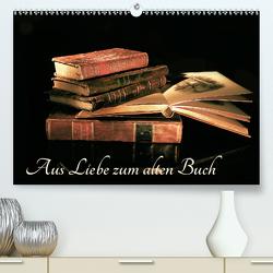 Aus Liebe zu alten Büchern (Premium, hochwertiger DIN A2 Wandkalender 2020, Kunstdruck in Hochglanz) von Feix,  Ola