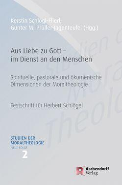 Aus Liebe zu Gott – im Dienst an den Menschen von Prüller-Jagenteufel,  Gunter M., Schloegl-Flierl,  Kerstin