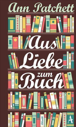 Aus Liebe zum Buch von Hertle,  Marion, Patchett,  Ann