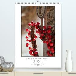 Aus Liebe zum Detail (Premium, hochwertiger DIN A2 Wandkalender 2021, Kunstdruck in Hochglanz) von Bialy,  Kasia