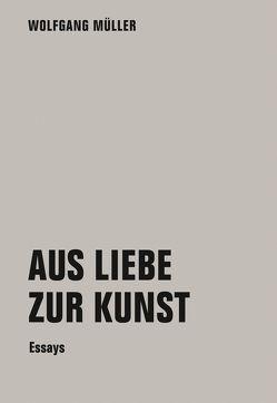 Aus Liebe zur Kunst von Wolfgang,  Müller