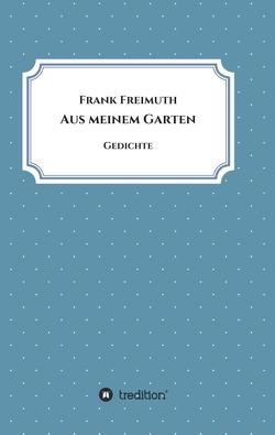 Aus meinem Garten von Freimuth,  Frank