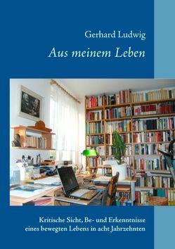 Aus meinem Leben von Ludwig,  Gerhard