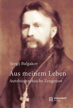 Aus meinem Leben. Autobiographische Zeugnisse von Bulgakov,  Sergij