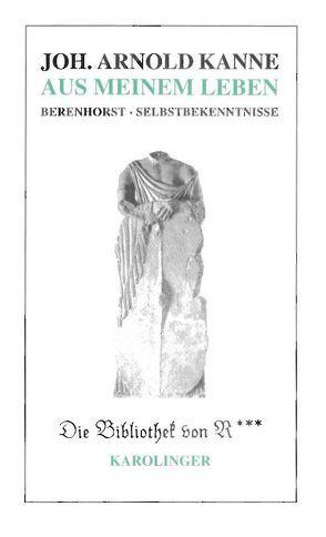 Aus meinem Leben – Selbstbekenntnisse von Alberic,  Caron, Berenhorst,  Georg H von, Kanne,  Johann A, Schmitt,  Carl