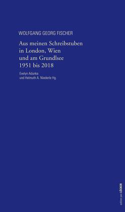 Aus meinen Schreibstuben in London, Wien und am Grundlsee 1951-2018 von Adunka,  Evelyn, Fischer,  Wolfgang Georg, Niederle,  Helmuth A