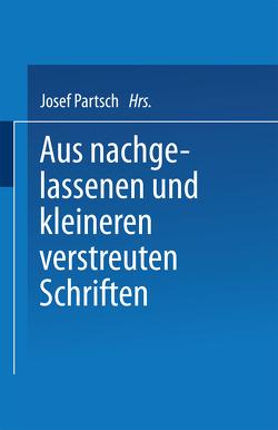 Aus Nachgelassenen und Kleineren Verstreuten Schriften von Partsch,  Josef