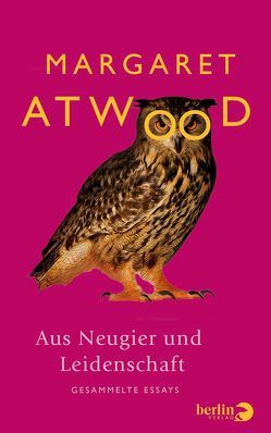 Aus Neugier und Leidenschaft von Atwood,  Margaret, Buchner,  Christiane, Max,  Claudia, Pfitzner,  Ina