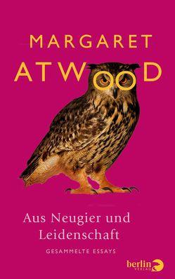 Aus Neugier und Leidenschaft von Atwood,  Margaret, Buchner,  Christiane, Max,  Claudia, Pfizner,  Ina