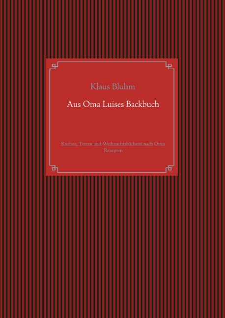 Aus Oma Luises Backbuch von Bluhm, Klaus: Kuchen, Torten und Weihnacht
