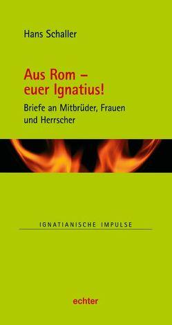 Aus Rom – euer Ignatius! von Schaller,  Hans
