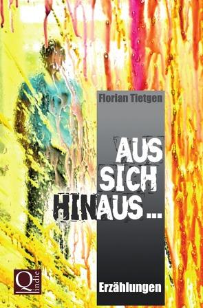Aus sich hinaus … von Tietgen,  Florian