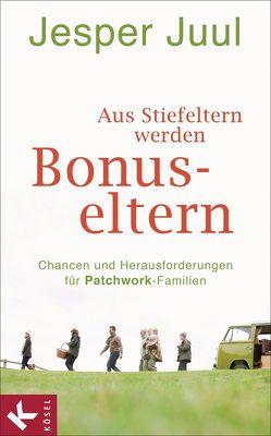 Aus Stiefeltern werden Bonus-Eltern von Juul,  Jesper, Krüger,  Knut