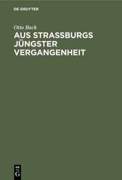 Aus Straßburgs jüngster Vergangenheit von Back,  Otto