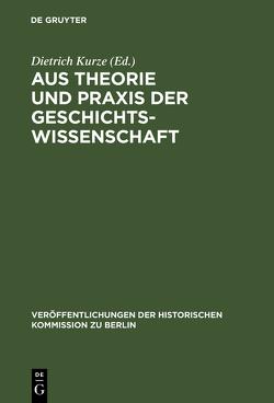 Aus Theorie und Praxis der Geschichtswissenschaft von Kurze,  Dietrich