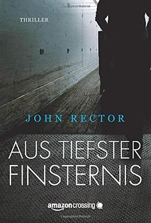 Aus tiefster Finsternis von Bergfeld,  Christiane, Rector,  John