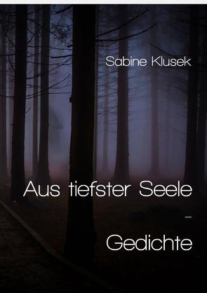 Aus tiefster Seele – Gedichte von Klusek,  Sabine