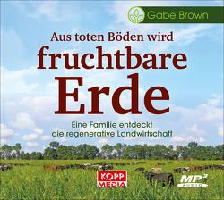 Aus toten Böden wird fruchtbare Erde – Hörbuch von Brown,  Gabe