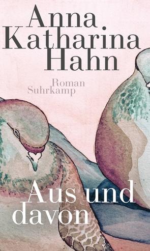 Aus und davon von Hahn,  Anna Katharina
