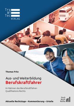 Aus- und Weiterbildung Berufskraftfahrer – Im Rahmen des Berufskraftfahrer-Qualifikations-Rechts von Thomas,  Fritz